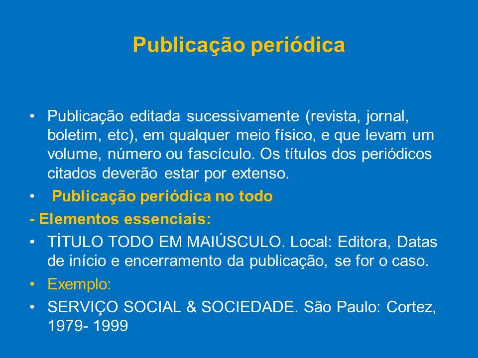 Publicação periódica Publicação editada sucessivamente (revista, jornal, boletim, etc), em qualquer meio físico, e que levam um volume, número ou fasc