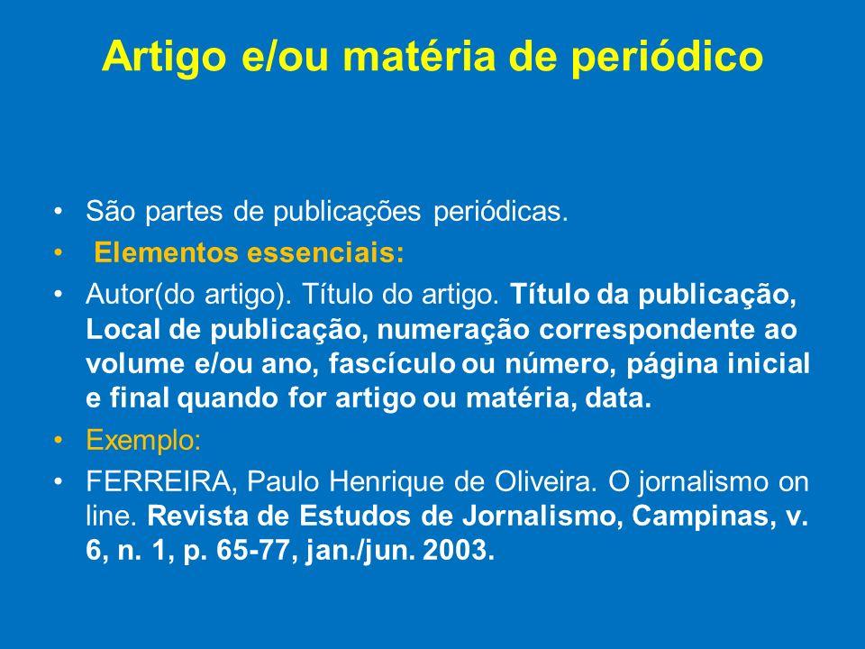 Artigo e/ou matéria de periódico São partes de publicações periódicas. Elementos essenciais: Autor(do artigo). Título do artigo. Título da publicação,