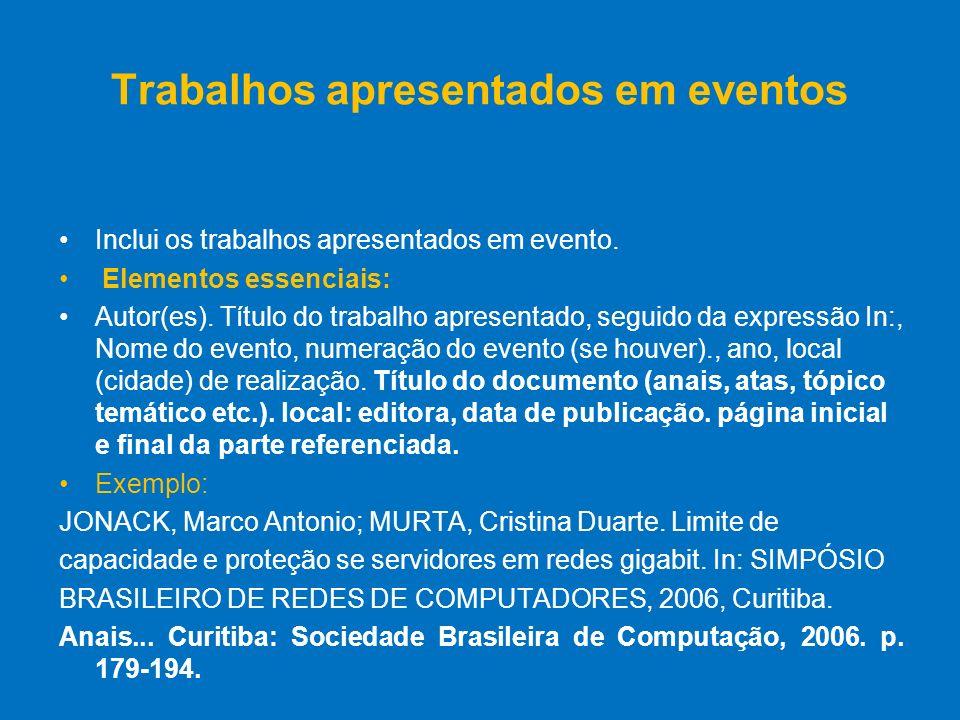 Trabalhos apresentados em eventos Inclui os trabalhos apresentados em evento. Elementos essenciais: Autor(es). Título do trabalho apresentado, seguido