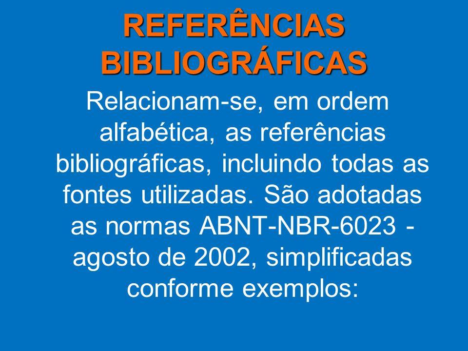 REFERÊNCIAS BIBLIOGRÁFICAS Relacionam-se, em ordem alfabética, as referências bibliográficas, incluindo todas as fontes utilizadas. São adotadas as no
