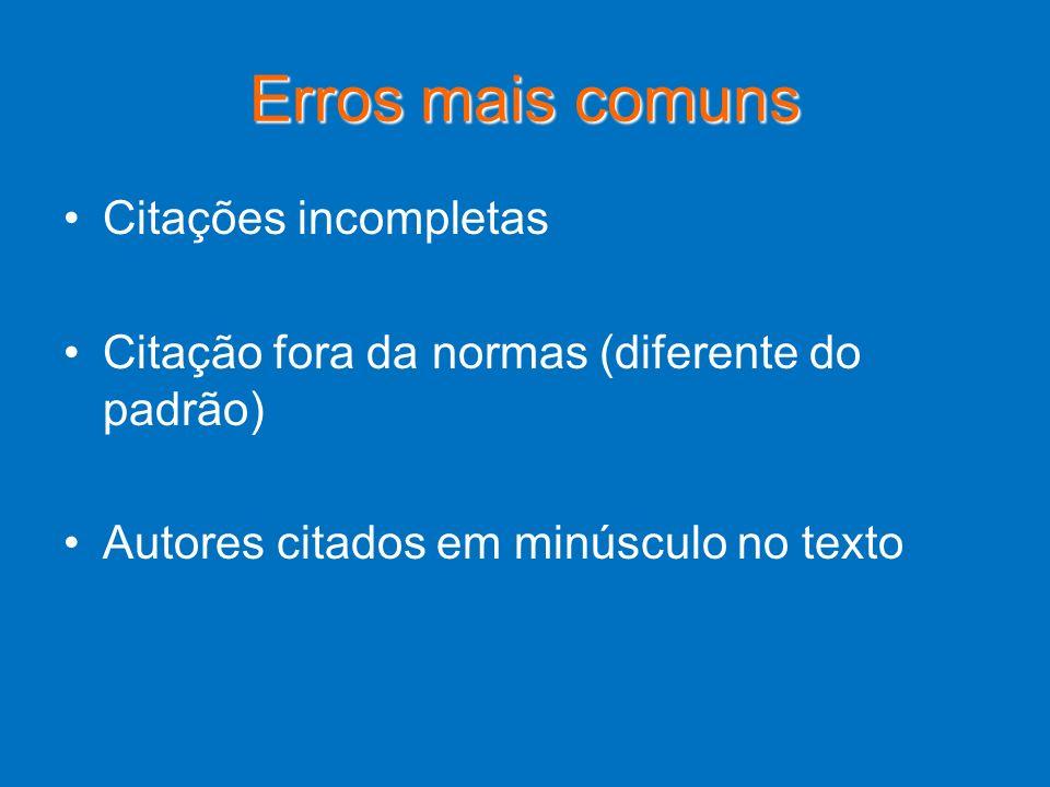 Erros mais comuns Citações incompletas Citação fora da normas (diferente do padrão) Autores citados em minúsculo no texto