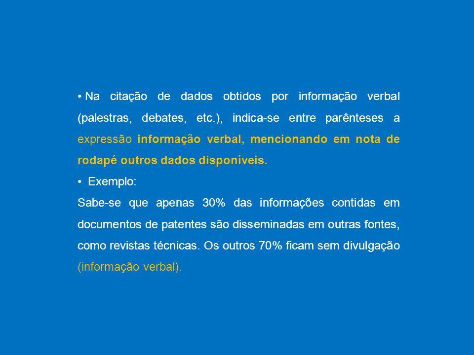 Na citação de dados obtidos por informação verbal (palestras, debates, etc.), indica-se entre parênteses a expressão informação verbal, mencionando em