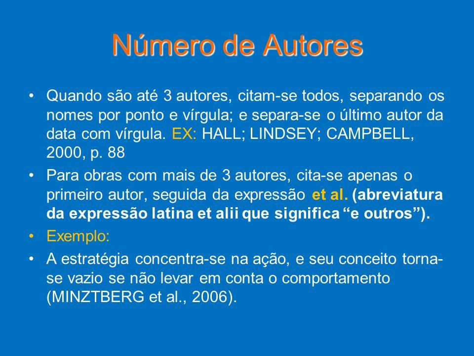 Número de Autores Quando são até 3 autores, citam-se todos, separando os nomes por ponto e vírgula; e separa-se o último autor da data com vírgula. EX