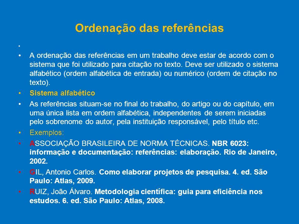 Ordenação das referências A ordenação das referências em um trabalho deve estar de acordo com o sistema que foi utilizado para citação no texto. Deve