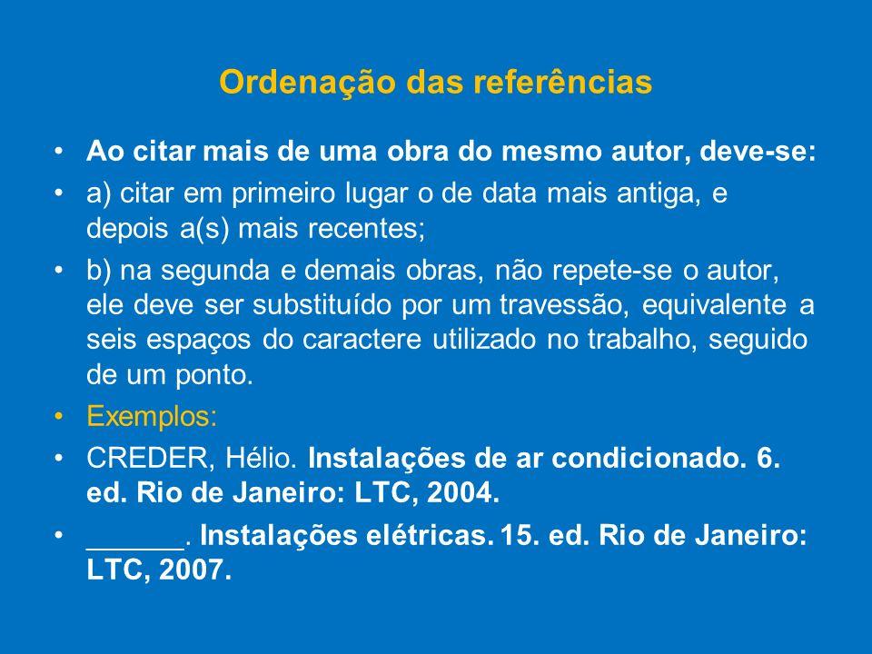 Ordenação das referências Ao citar mais de uma obra do mesmo autor, deve-se: a) citar em primeiro lugar o de data mais antiga, e depois a(s) mais rece