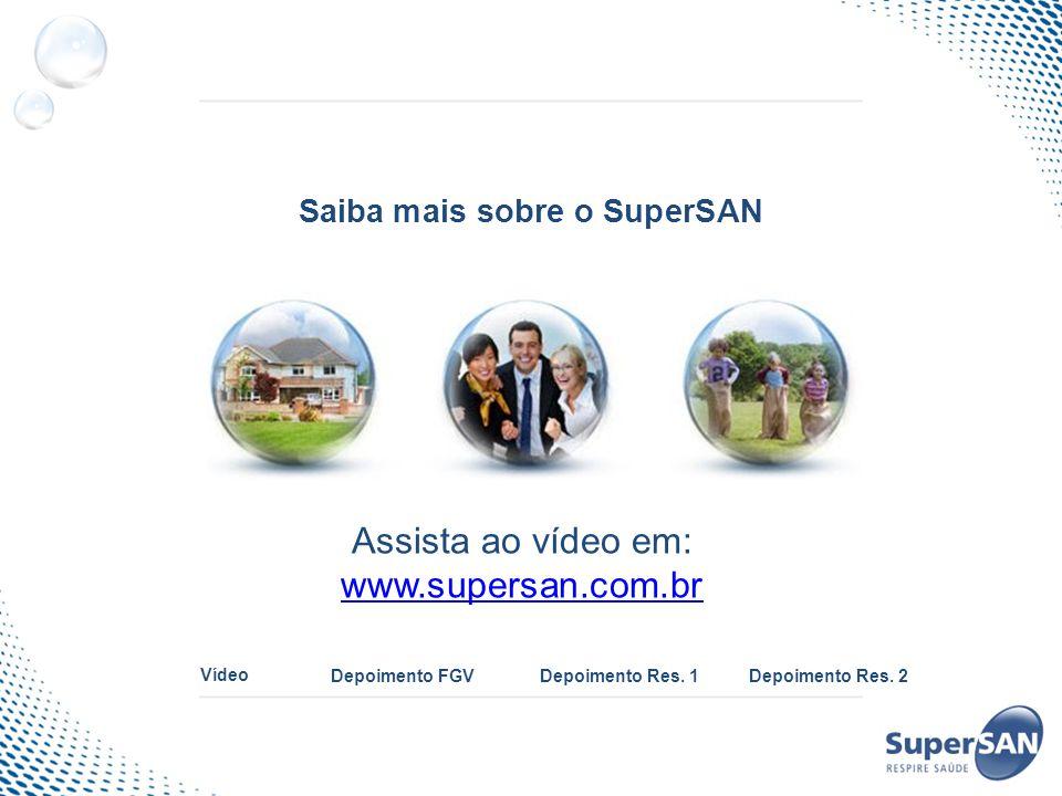 Saiba mais sobre o SuperSAN Assista ao vídeo em: www.supersan.com.br Vídeo Depoimento FGVDepoimento Res. 1 Depoimento Res. 2