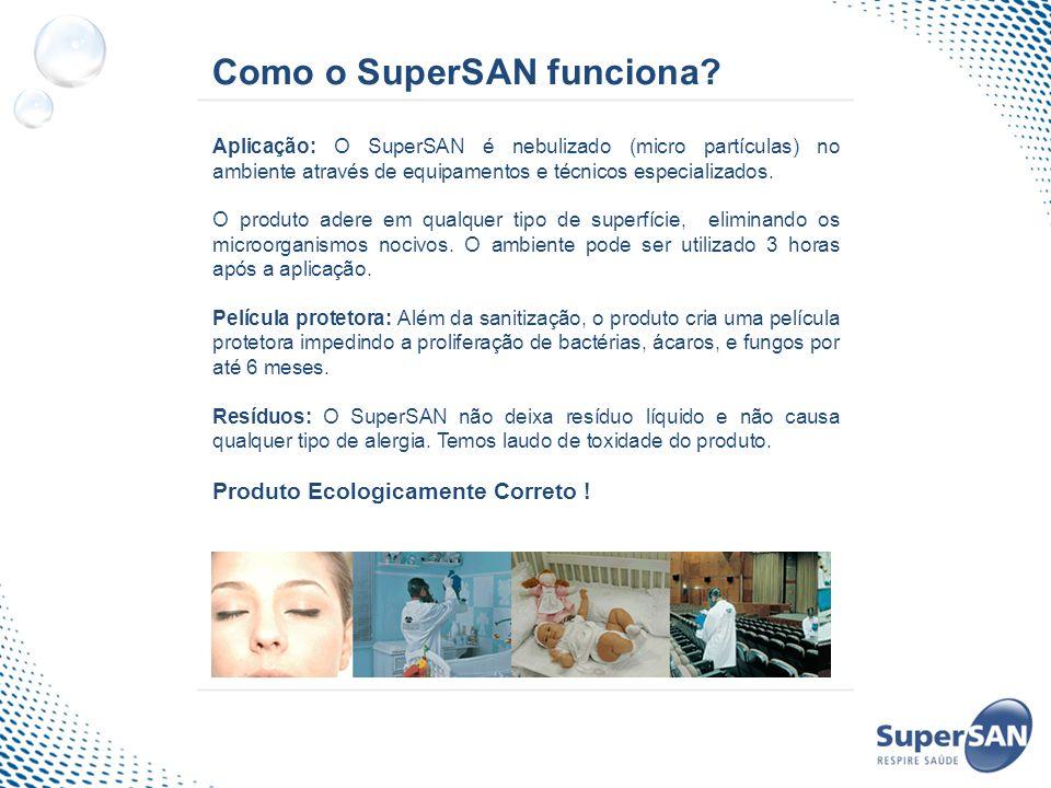 Como o SuperSAN funciona? Aplicação: O SuperSAN é nebulizado (micro partículas) no ambiente através de equipamentos e técnicos especializados. O produ