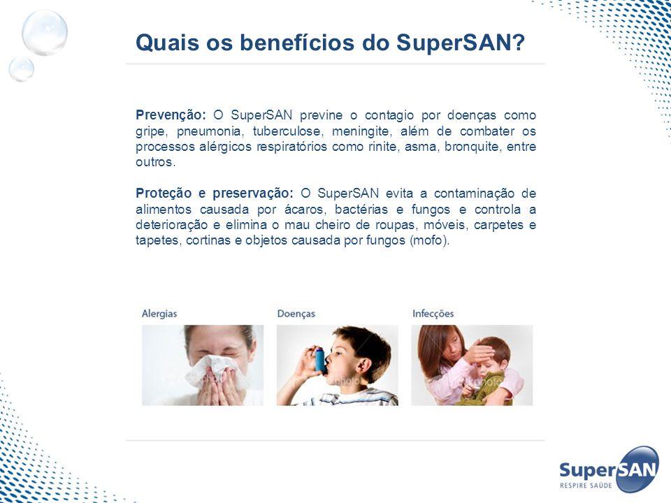 Quais os benefícios do SuperSAN? Prevenção: O SuperSAN previne o contagio por doenças como gripe, pneumonia, tuberculose, meningite, além de combater