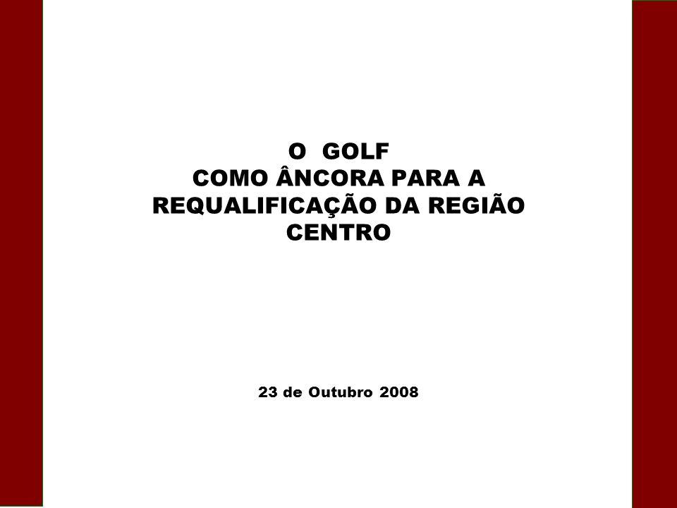 23 de Outubro 2008 O GOLF COMO ÂNCORA PARA A REQUALIFICAÇÃO DA REGIÃO CENTRO