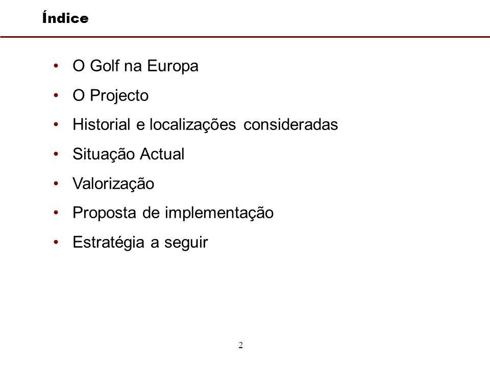 2 Índice O Golf na Europa O Projecto Historial e localizações consideradas Situação Actual Valorização Proposta de implementação Estratégia a seguir
