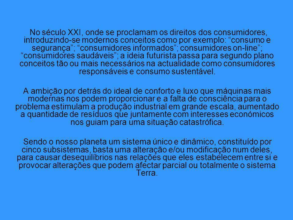 No século XXI, onde se proclamam os direitos dos consumidores, introduzindo-se modernos conceitos como por exemplo: consumo e segurança; consumidores informados; consumidores on-line; consumidores saudáveis; a ideia futurista passa para segundo plano conceitos tão ou mais necessários na actualidade como consumidores responsáveis e consumo sustentável.