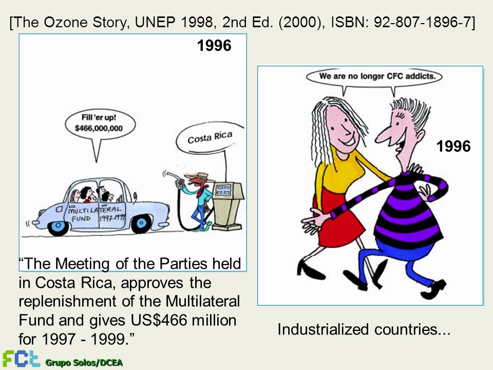 Grupo Solos/DCEA [The Ozone Story, UNEP 1998, 2nd Ed. (2000), ISBN: 92-807-1896-7] The Meeting of the Parties held in Costa Rica, approves the repleni