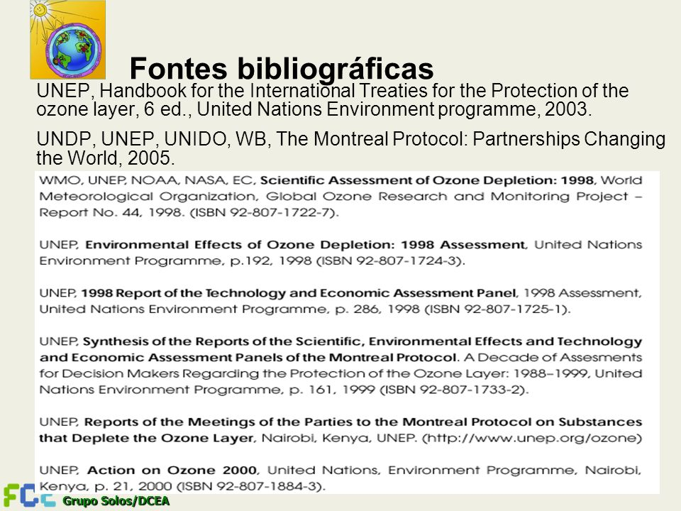 Fontes bibliográficas UNEP, Handbook for the International Treaties for the Protection of the ozone layer, 6 ed., United Nations Environment programme