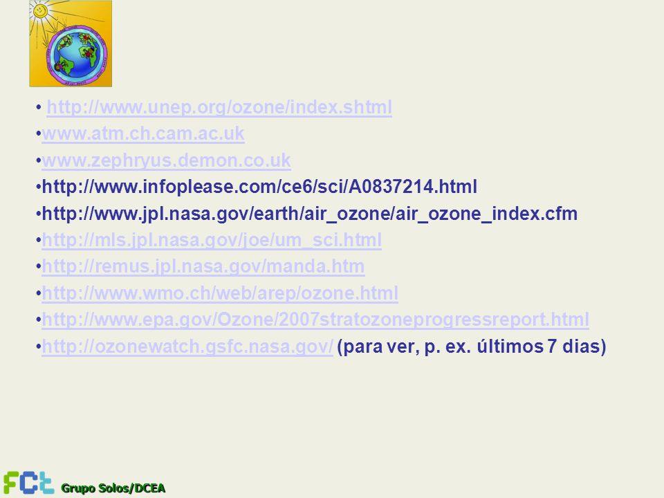 Grupo Solos/DCEA http://www.unep.org/ozone/index.shtml www.atm.ch.cam.ac.uk www.zephryus.demon.co.uk http://www.infoplease.com/ce6/sci/A0837214.html h