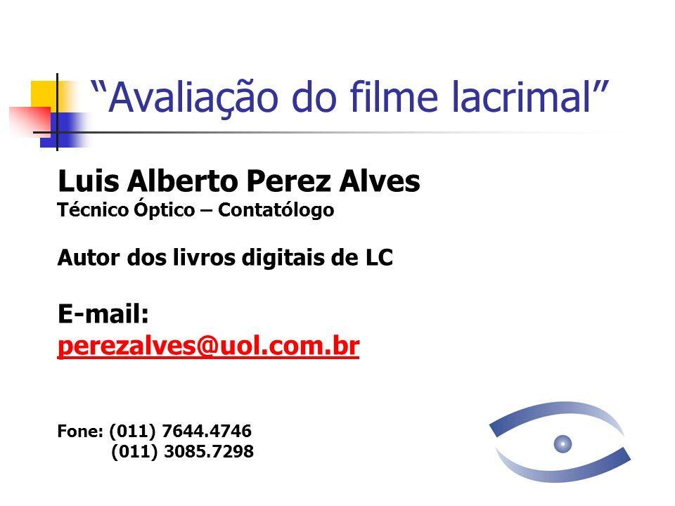 Avaliação do filme lacrimal Luis Alberto Perez Alves Técnico Óptico – Contatólogo Autor dos livros digitais de LC E-mail: perezalves@uol.com.br perezalves@uol.com.br Fone: (011) 7644.4746 (011) 3085.7298