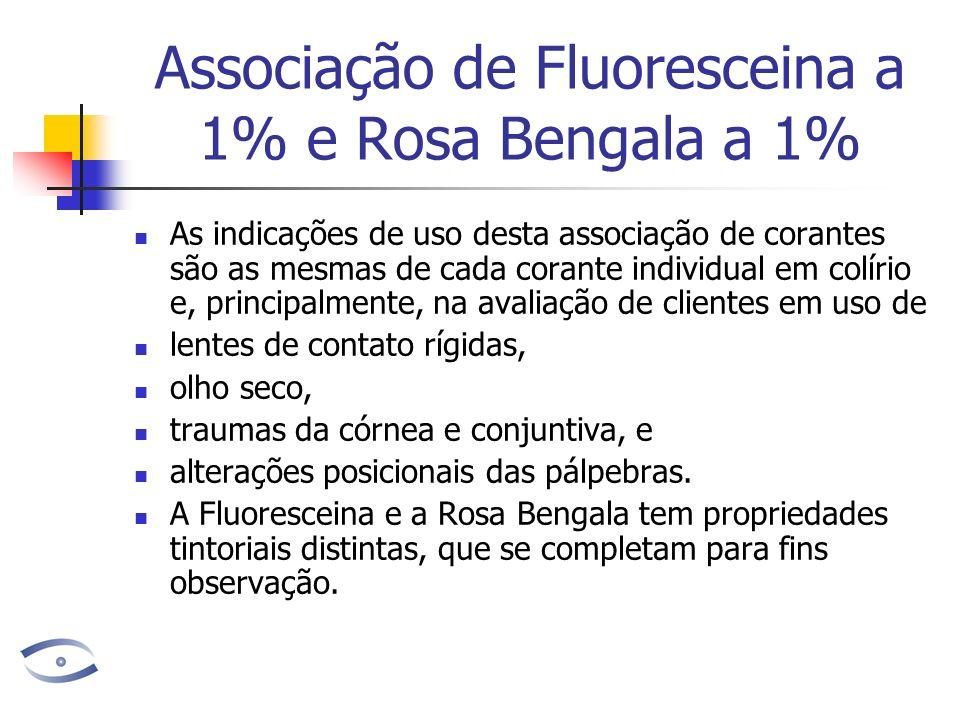 Associação de Fluoresceina a 1% e Rosa Bengala a 1% As indicações de uso desta associação de corantes são as mesmas de cada corante individual em colí
