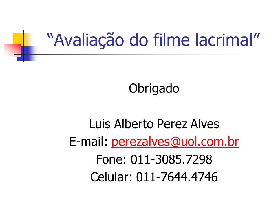 Avaliação do filme lacrimal Obrigado Luis Alberto Perez Alves E-mail: perezalves@uol.com.brperezalves@uol.com.br Fone: 011-3085.7298 Celular: 011-7644.4746