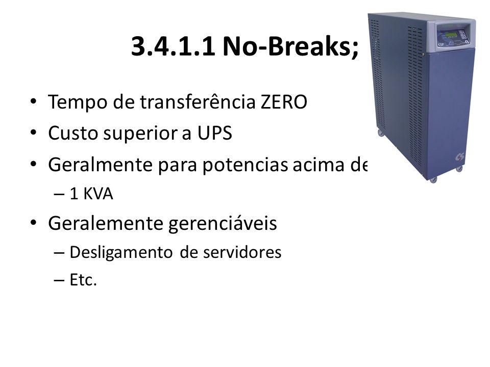3.4.1.1 No-Breaks; Tempo de transferência ZERO Custo superior a UPS Geralmente para potencias acima de – 1 KVA Geralemente gerenciáveis – Desligamento de servidores – Etc.