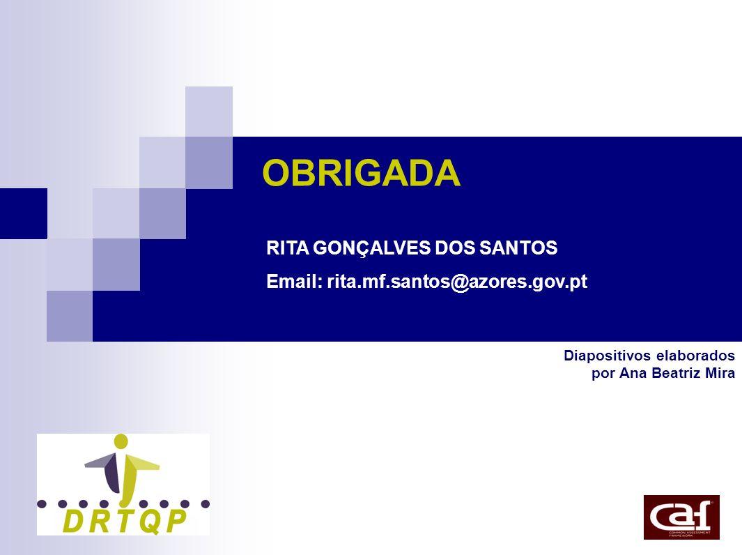 OBRIGADA RITA GONÇALVES DOS SANTOS Email: rita.mf.santos@azores.gov.pt Diapositivos elaborados por Ana Beatriz Mira