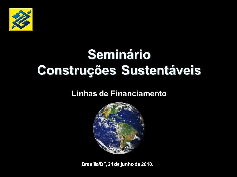 Seminário Construções Sustentáveis Linhas de Financiamento Brasília/DF, 24 de junho de 2010.