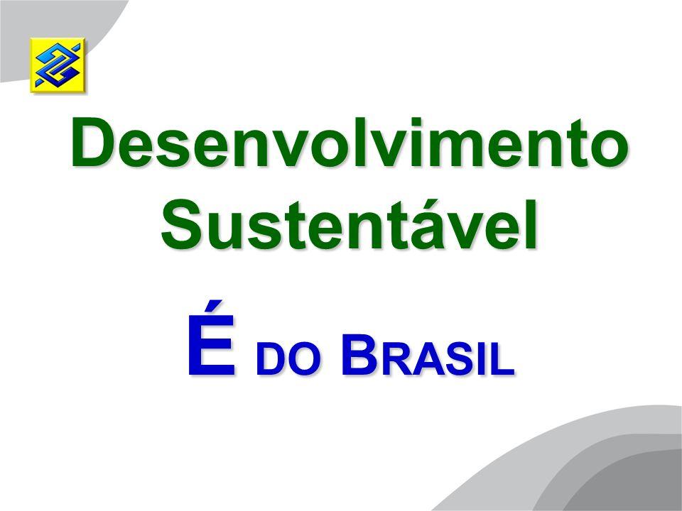 Desenvolvimento Sustentável É DO B RASIL