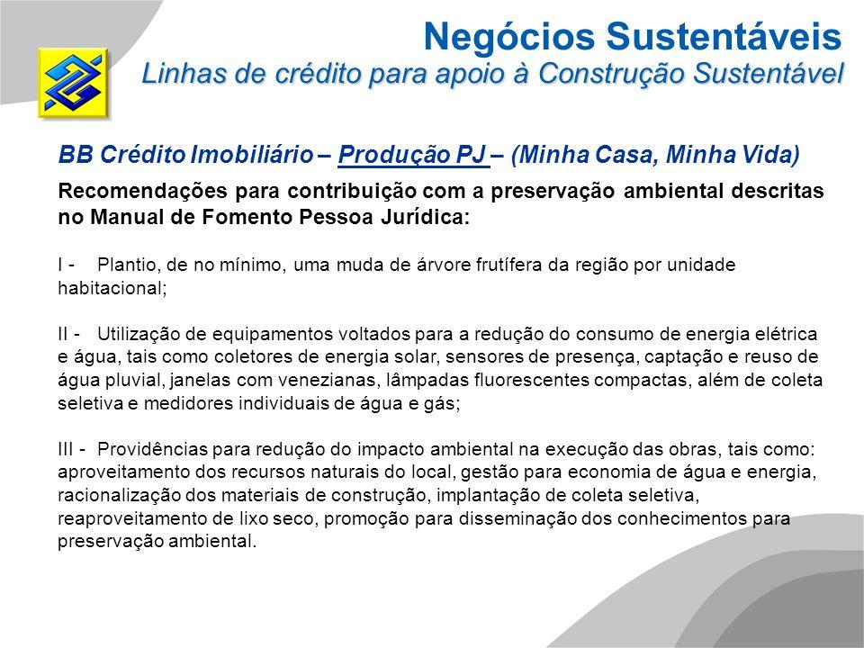 Negócios Sustentáveis Linhas de crédito para apoio à Construção Sustentável BB Crédito Imobiliário – Produção PJ – (Minha Casa, Minha Vida) Recomendaç