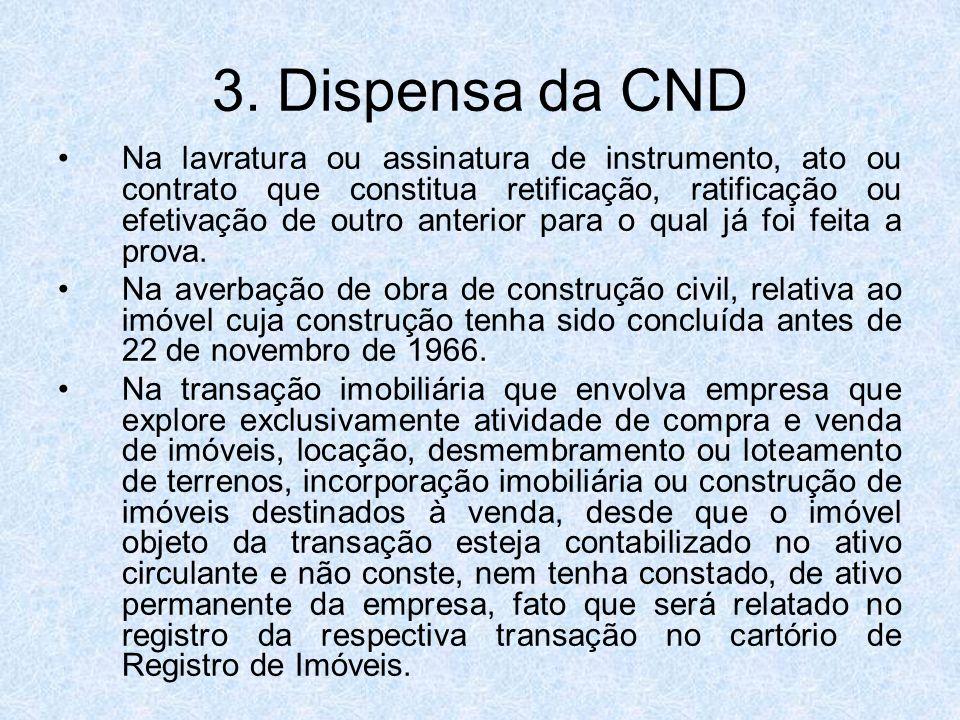 3. Dispensa da CND Na lavratura ou assinatura de instrumento, ato ou contrato que constitua retificação, ratificação ou efetivação de outro anterior p