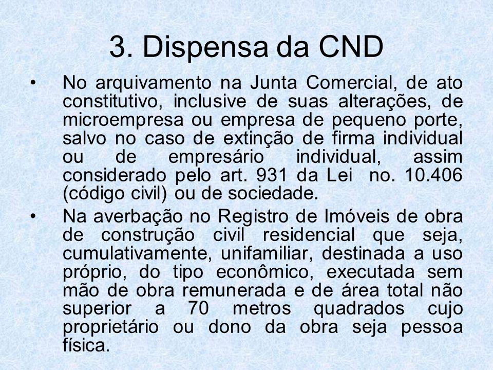 3. Dispensa da CND No arquivamento na Junta Comercial, de ato constitutivo, inclusive de suas alterações, de microempresa ou empresa de pequeno porte,