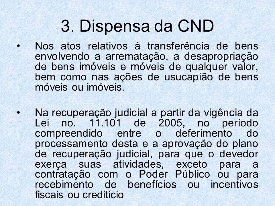 3. Dispensa da CND Nos atos relativos à transferência de bens envolvendo a arrematação, a desapropriação de bens imóveis e móveis de qualquer valor, b