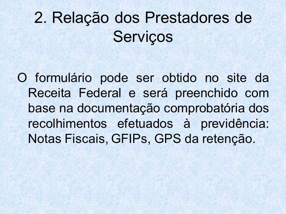 2. Relação dos Prestadores de Serviços O formulário pode ser obtido no site da Receita Federal e será preenchido com base na documentação comprobatóri