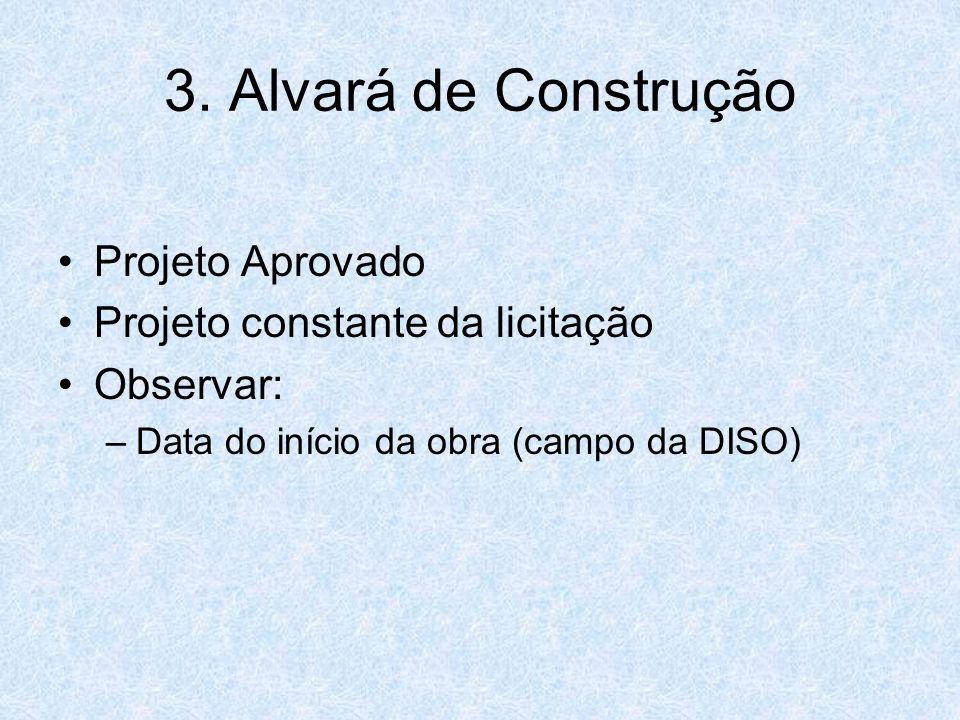 3. Alvará de Construção Projeto Aprovado Projeto constante da licitação Observar: –Data do início da obra (campo da DISO)