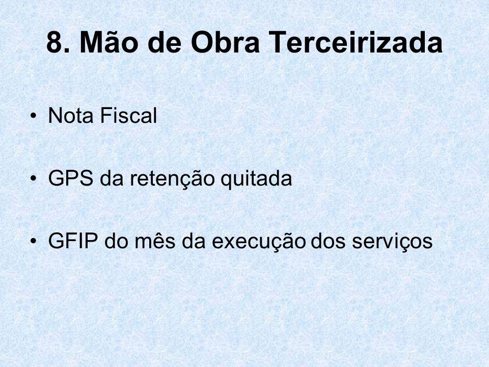 8. Mão de Obra Terceirizada Nota Fiscal GPS da retenção quitada GFIP do mês da execução dos serviços