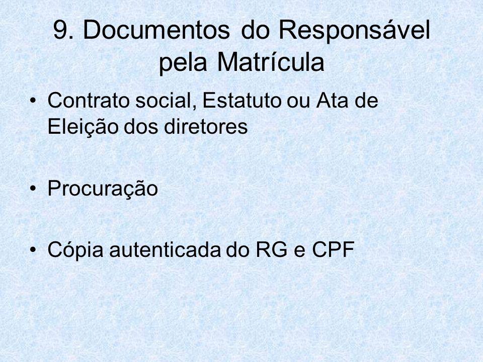 9. Documentos do Responsável pela Matrícula Contrato social, Estatuto ou Ata de Eleição dos diretores Procuração Cópia autenticada do RG e CPF