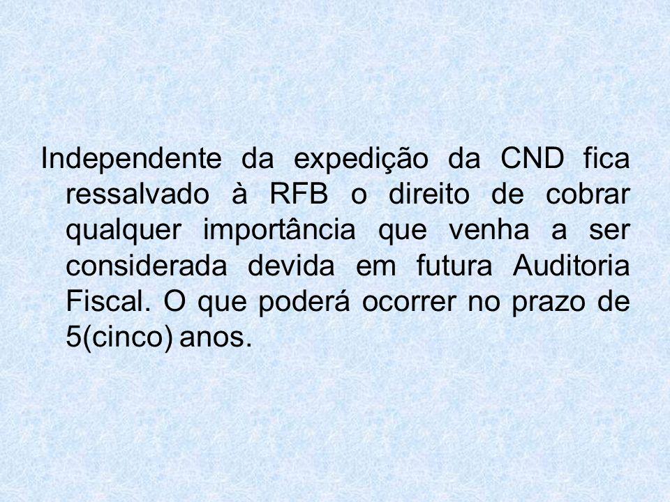 Independente da expedição da CND fica ressalvado à RFB o direito de cobrar qualquer importância que venha a ser considerada devida em futura Auditoria