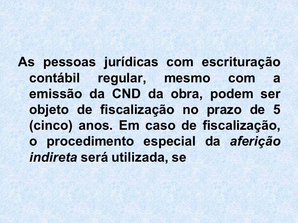 As pessoas jurídicas com escrituração contábil regular, mesmo com a emissão da CND da obra, podem ser objeto de fiscalização no prazo de 5 (cinco) ano