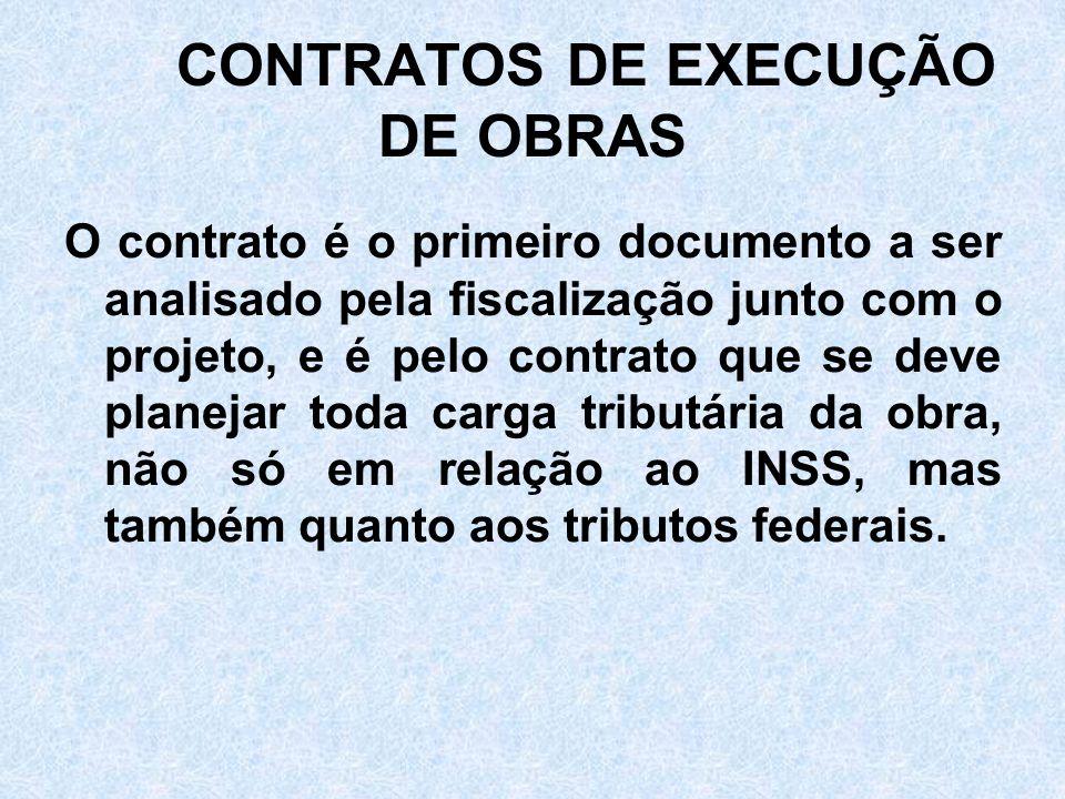 CONTRATOS DE EXECUÇÃO DE OBRAS O contrato é o primeiro documento a ser analisado pela fiscalização junto com o projeto, e é pelo contrato que se deve