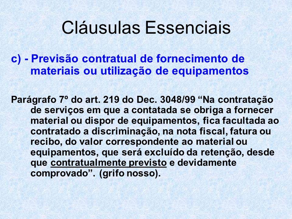 Cláusulas Essenciais c) - Previsão contratual de fornecimento de materiais ou utilização de equipamentos Parágrafo 7º do art. 219 do Dec. 3048/99 Na c