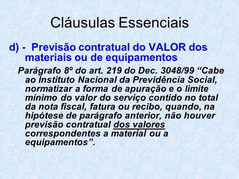 Cláusulas Essenciais d) - Previsão contratual do VALOR dos materiais ou de equipamentos Parágrafo 8º do art. 219 do Dec. 3048/99 Cabe ao Instituto Nac
