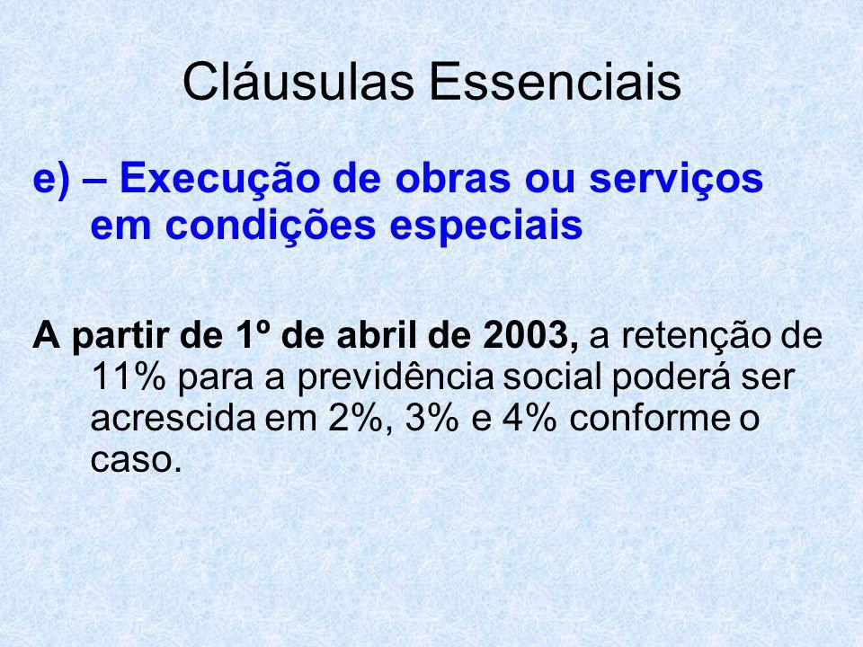 Cláusulas Essenciais e) – Execução de obras ou serviços em condições especiais A partir de 1º de abril de 2003, a retenção de 11% para a previdência s