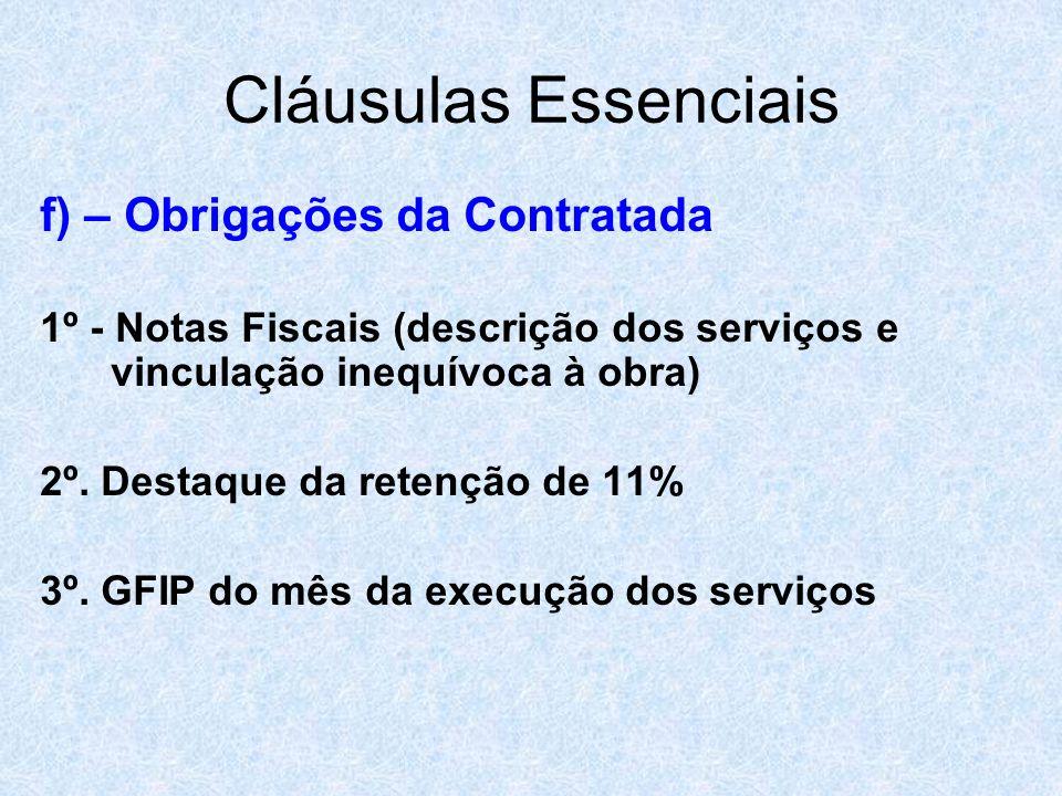 Cláusulas Essenciais f) – Obrigações da Contratada 1º - Notas Fiscais (descrição dos serviços e vinculação inequívoca à obra) 2º. Destaque da retenção