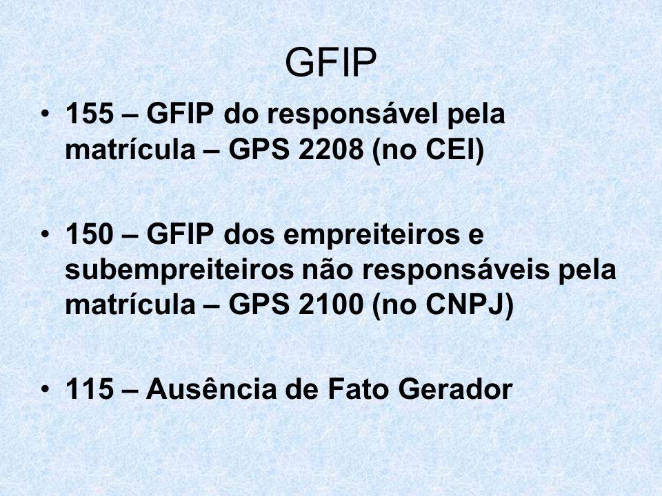 GFIP 155 – GFIP do responsável pela matrícula – GPS 2208 (no CEI) 150 – GFIP dos empreiteiros e subempreiteiros não responsáveis pela matrícula – GPS