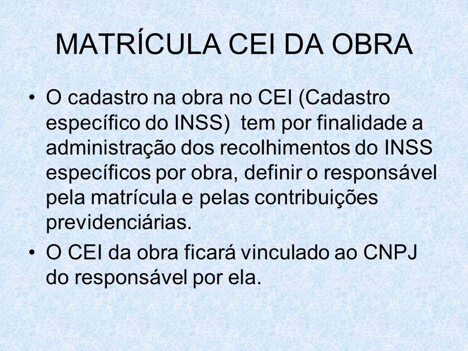 MATRÍCULA CEI DA OBRA O cadastro na obra no CEI (Cadastro específico do INSS) tem por finalidade a administração dos recolhimentos do INSS específicos
