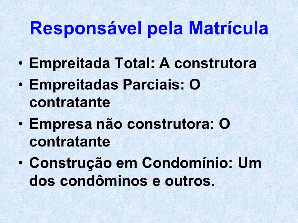 Responsável pela Matrícula Empreitada Total: A construtora Empreitadas Parciais: O contratante Empresa não construtora: O contratante Construção em Co