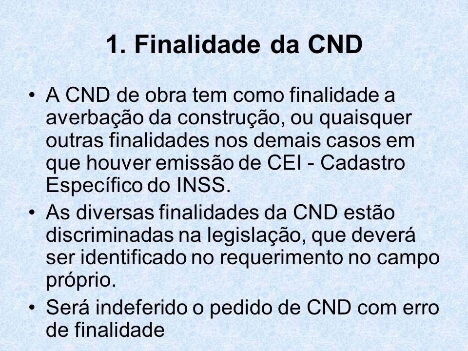 1. Finalidade da CND A CND de obra tem como finalidade a averbação da construção, ou quaisquer outras finalidades nos demais casos em que houver emiss