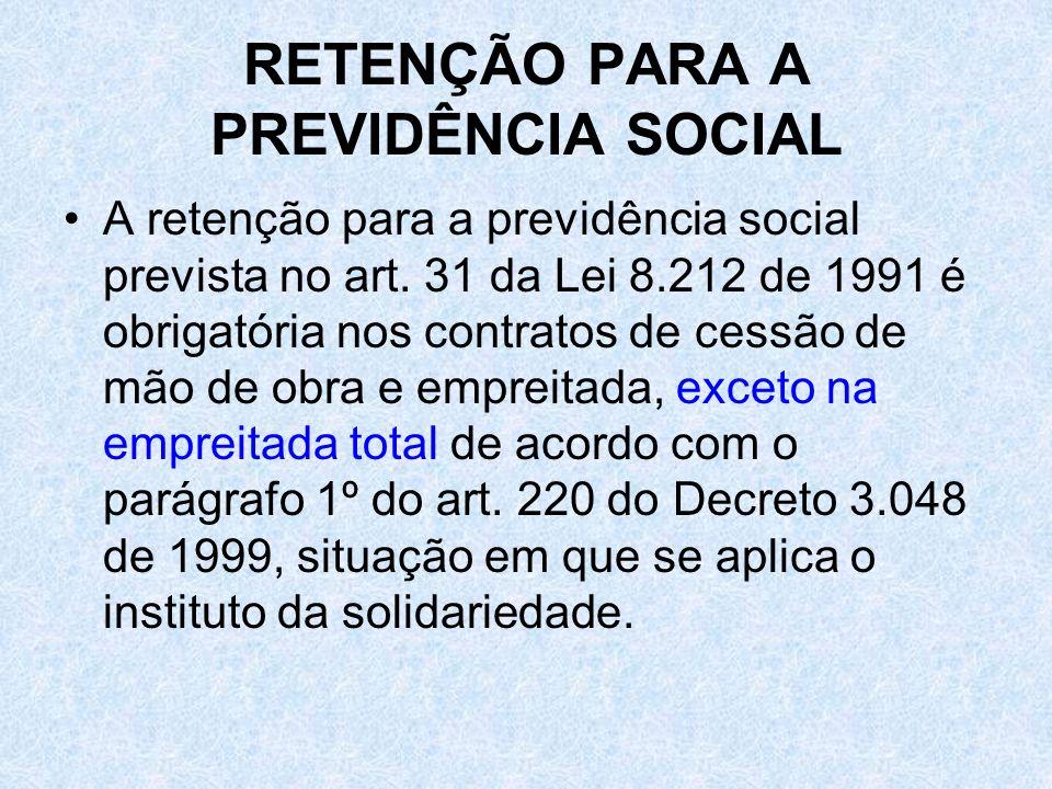 RETENÇÃO PARA A PREVIDÊNCIA SOCIAL A retenção para a previdência social prevista no art. 31 da Lei 8.212 de 1991 é obrigatória nos contratos de cessão