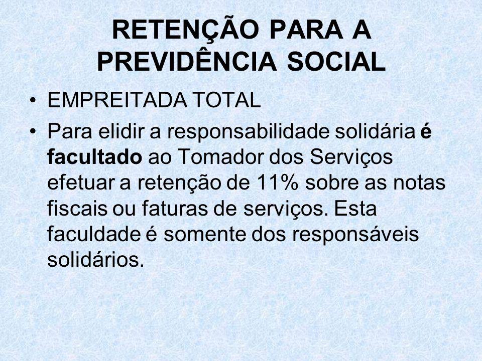 RETENÇÃO PARA A PREVIDÊNCIA SOCIAL EMPREITADA TOTAL Para elidir a responsabilidade solidária é facultado ao Tomador dos Serviços efetuar a retenção de
