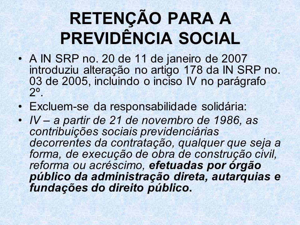 RETENÇÃO PARA A PREVIDÊNCIA SOCIAL A IN SRP no. 20 de 11 de janeiro de 2007 introduziu alteração no artigo 178 da IN SRP no. 03 de 2005, incluindo o i