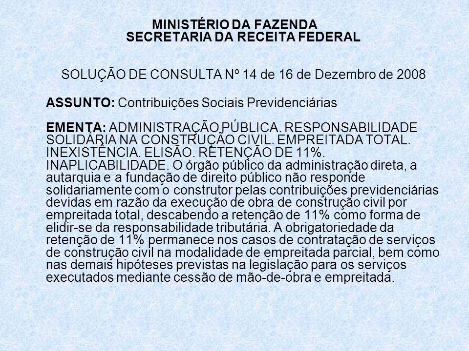 MINISTÉRIO DA FAZENDA SECRETARIA DA RECEITA FEDERAL SOLUÇÃO DE CONSULTA Nº 14 de 16 de Dezembro de 2008 ASSUNTO: Contribuições Sociais Previdenciárias