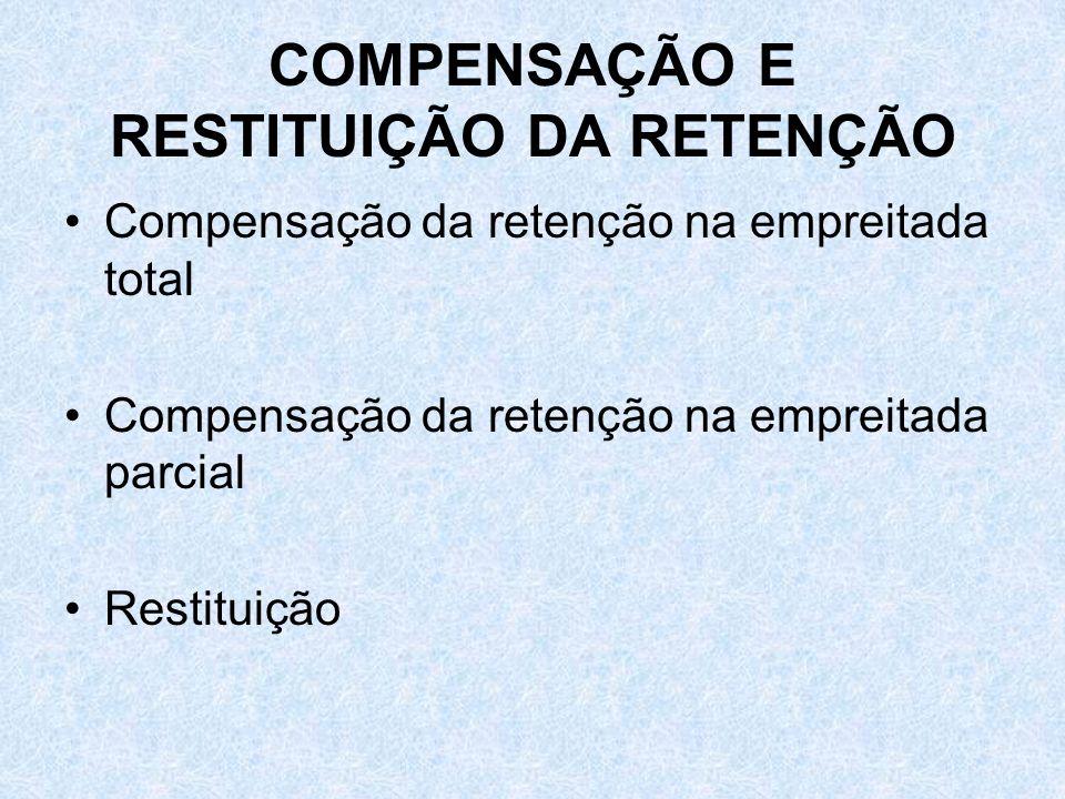 COMPENSAÇÃO E RESTITUIÇÃO DA RETENÇÃO Compensação da retenção na empreitada total Compensação da retenção na empreitada parcial Restituição