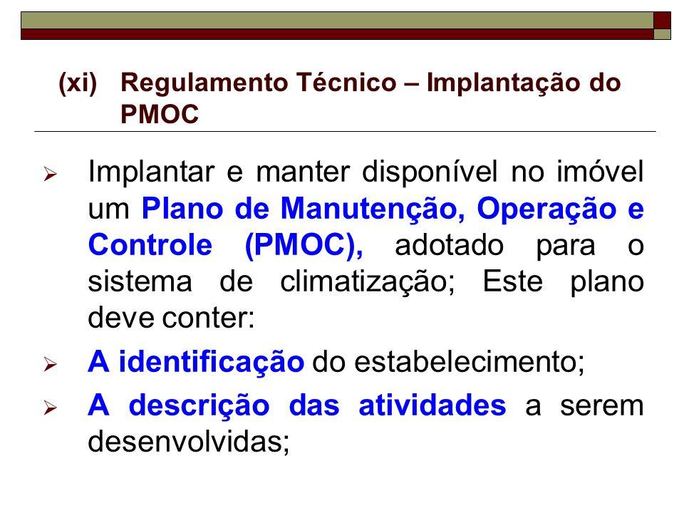 (xi)Regulamento Técnico – Implantação do PMOC Implantar e manter disponível no imóvel um Plano de Manutenção, Operação e Controle (PMOC), adotado para
